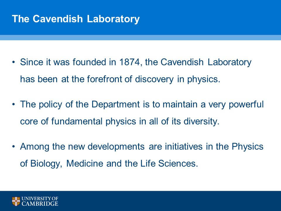 The Cavendish Laboratory Since it was founded in 1874, the Cavendish Laboratory has been at the forefront of discovery in physics.