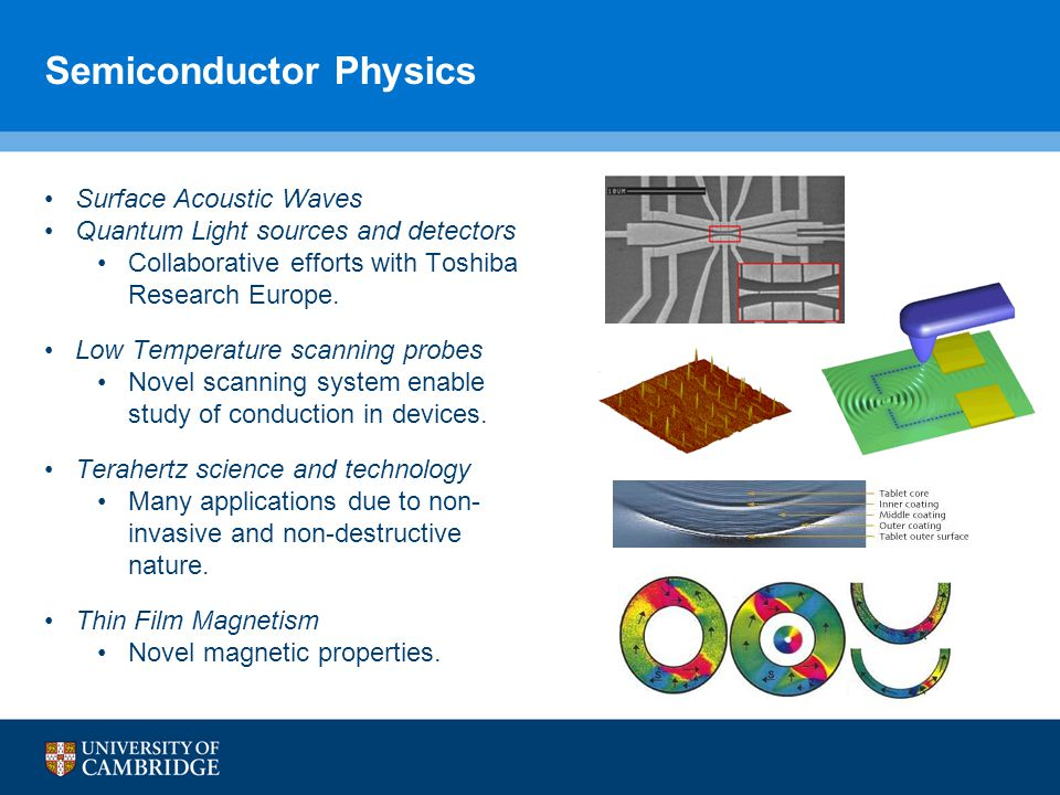 Semiconductor Physics Surface Acoustic Waves Quantum Light sources and detectors Collaborative efforts with Toshiba Research Europe.