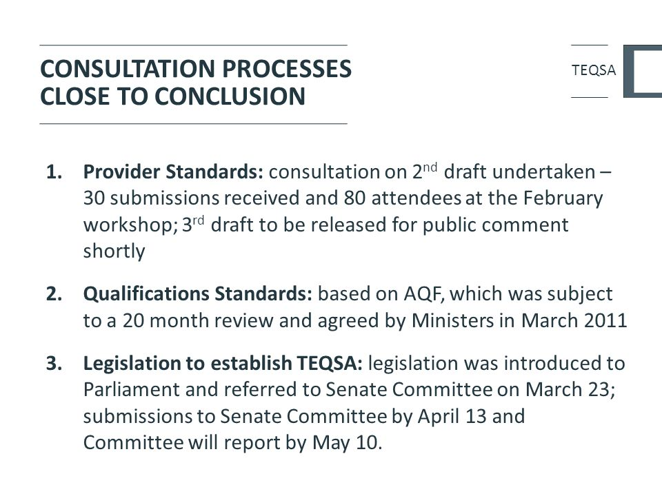 CONSULTATION PROCESSES CLOSE TO CONCLUSION 1.Provider Standards: consultation on 2 nd draft undertaken – 30 submissions received and 80 attendees at t