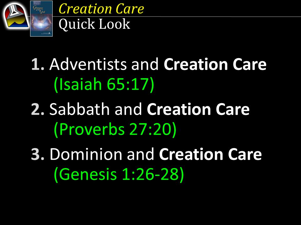 Creation Care Quick Look 1. Adventists and Creation Care (Isaiah 65:17) 2.
