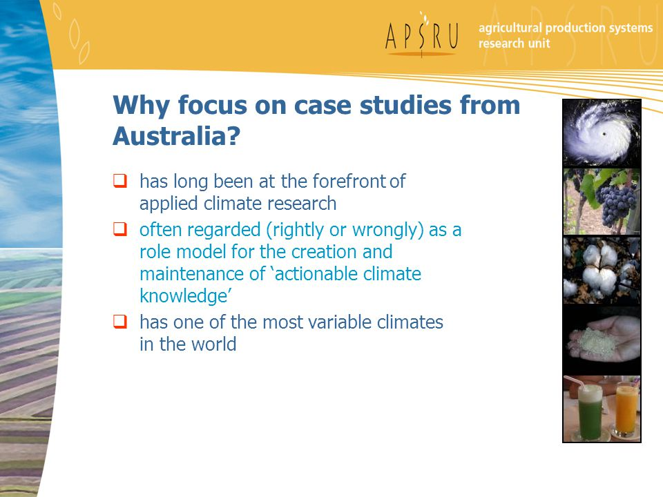 Why focus on case studies from Australia?  has long been at the forefront of applied climate research  often regarded (rightly or wrongly) as a role