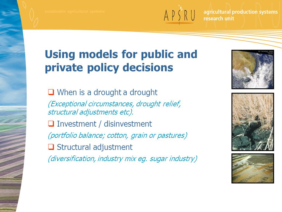 Using models for public and private policy decisions  When is a drought a drought (Exceptional circumstances, drought relief, structural adjustments