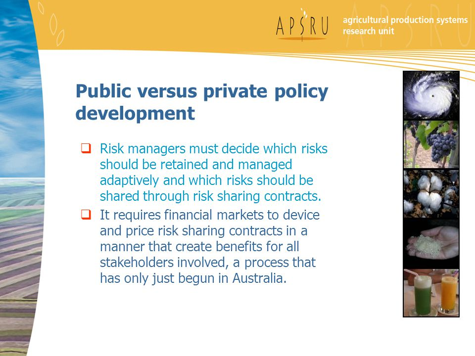 Public versus private policy development  Risk managers must decide which risks should be retained and managed adaptively and which risks should be s