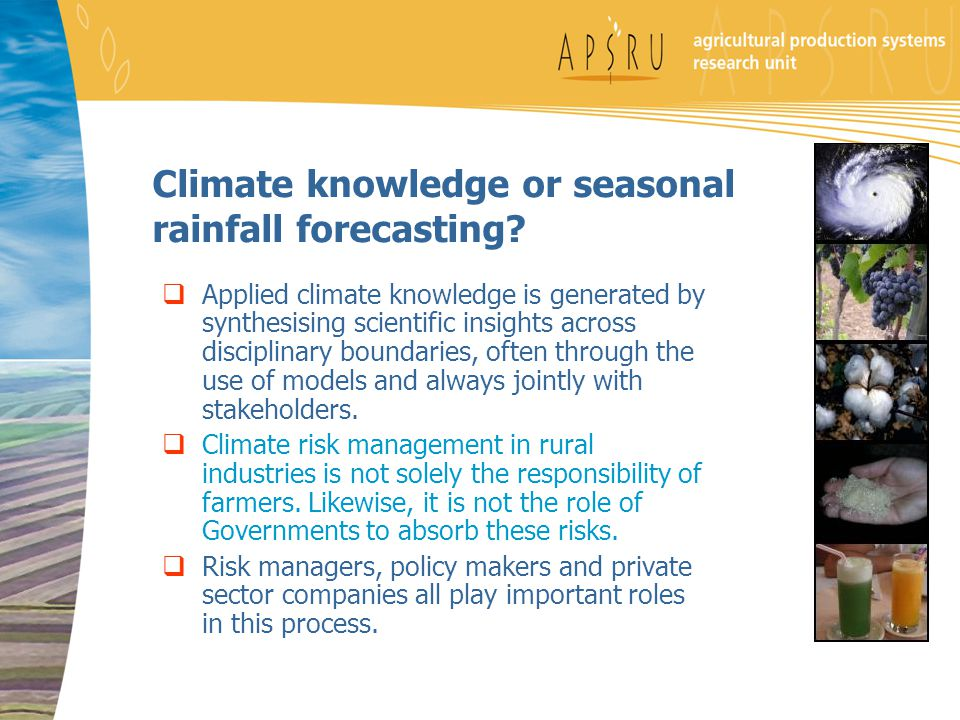 Climate knowledge or seasonal rainfall forecasting.