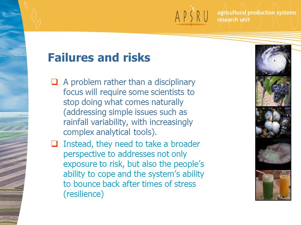 Failures and risks  A problem rather than a disciplinary focus will require some scientists to stop doing what comes naturally (addressing simple iss