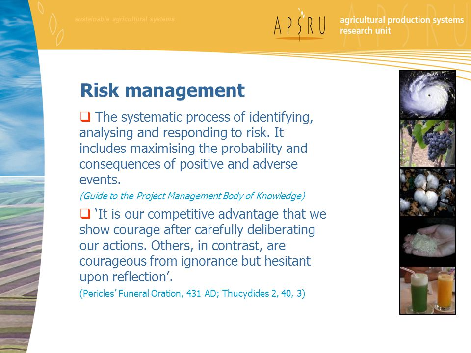 sustainable agricultural systems Risk management  The systematic process of identifying, analysing and responding to risk. It includes maximising the