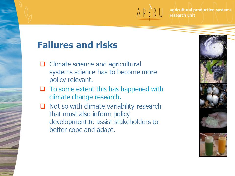 Failures and risks  Climate science and agricultural systems science has to become more policy relevant.  To some extent this has happened with clim