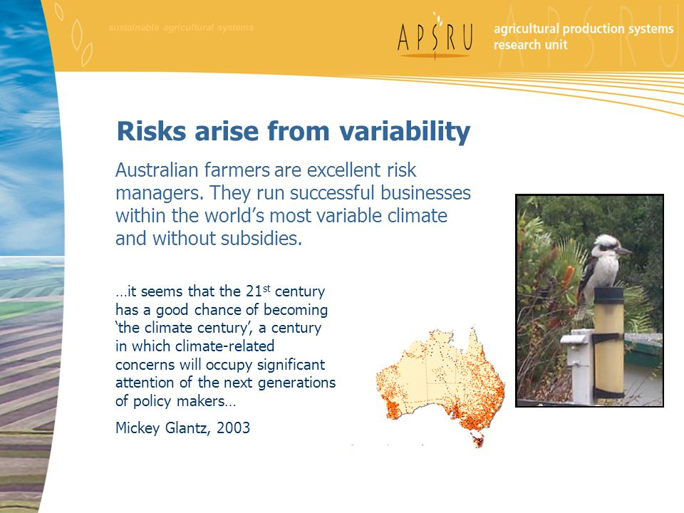 sustainable agricultural systems Risks arise from variability Australian farmers are excellent risk managers.