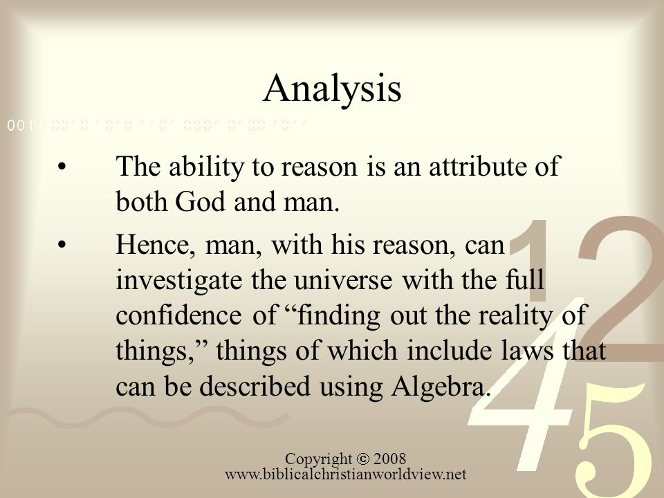 Analysis The ability to reason is an attribute of both God and man. Hence, man, with his reason, can investigate the universe with the full confidence