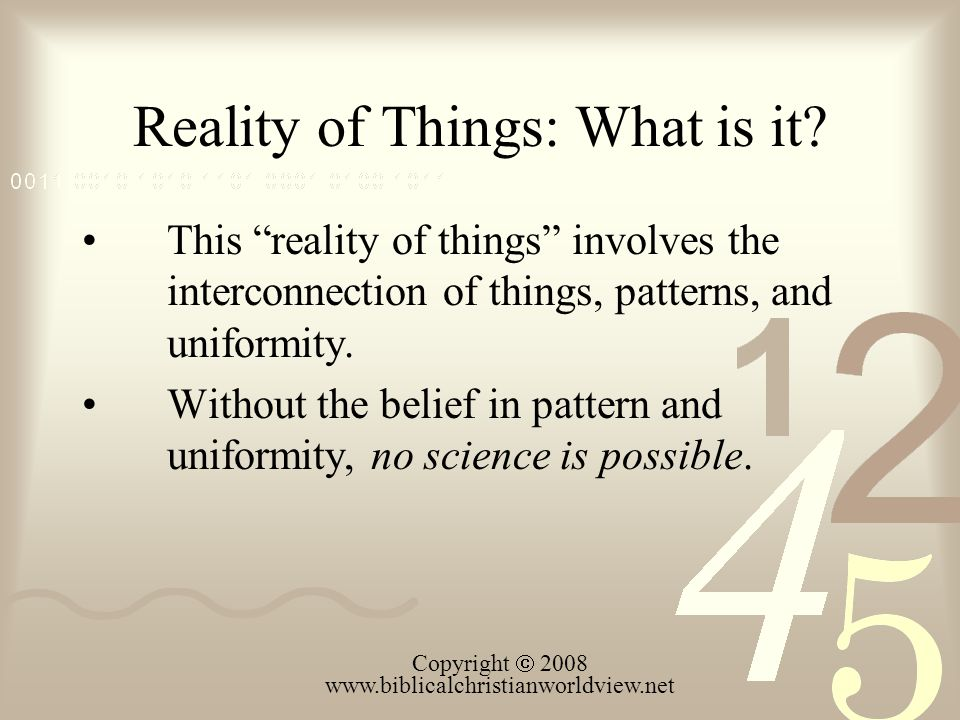 "Reality of Things: What is it? This ""reality of things"" involves the interconnection of things, patterns, and uniformity. Without the belief in patter"