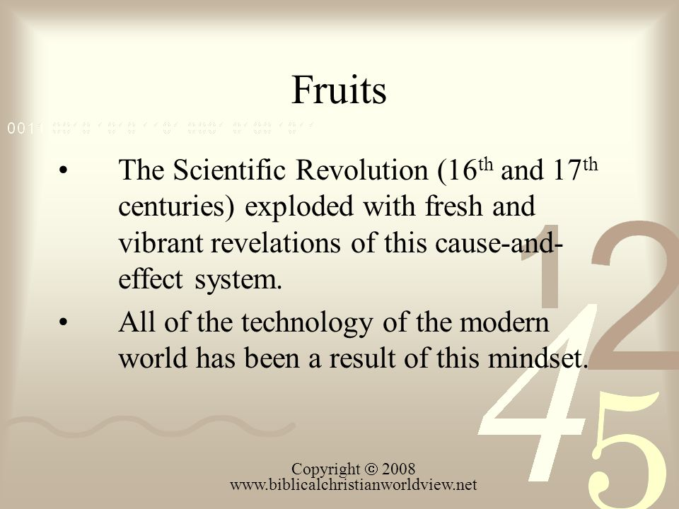 Fruits The Scientific Revolution (16 th and 17 th centuries) exploded with fresh and vibrant revelations of this cause-and- effect system. All of the