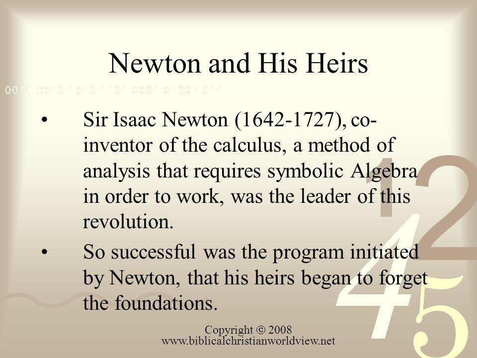 Newton and His Heirs Sir Isaac Newton (1642-1727), co- inventor of the calculus, a method of analysis that requires symbolic Algebra in order to work,
