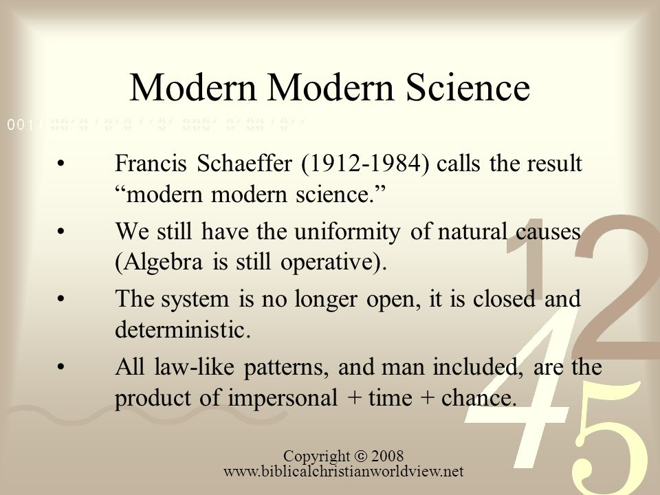 "Modern Modern Science Francis Schaeffer (1912-1984) calls the result ""modern modern science."" We still have the uniformity of natural causes (Algebra"
