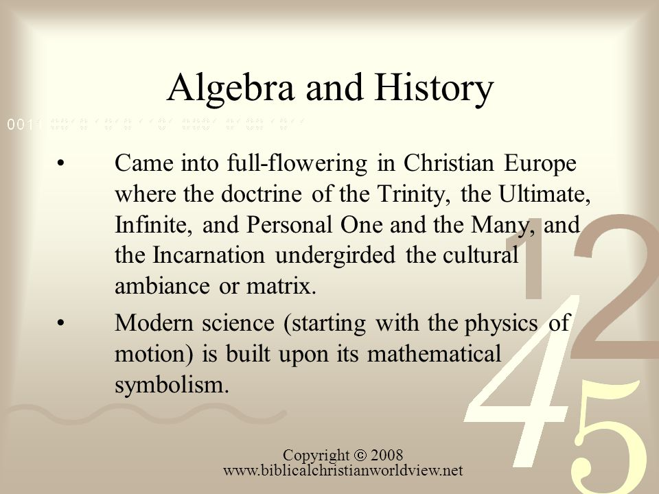 Algebra and History Came into full-flowering in Christian Europe where the doctrine of the Trinity, the Ultimate, Infinite, and Personal One and the M