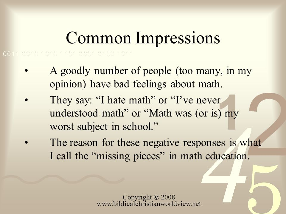 "Common Impressions A goodly number of people (too many, in my opinion) have bad feelings about math. They say: ""I hate math"" or ""I've never understood"