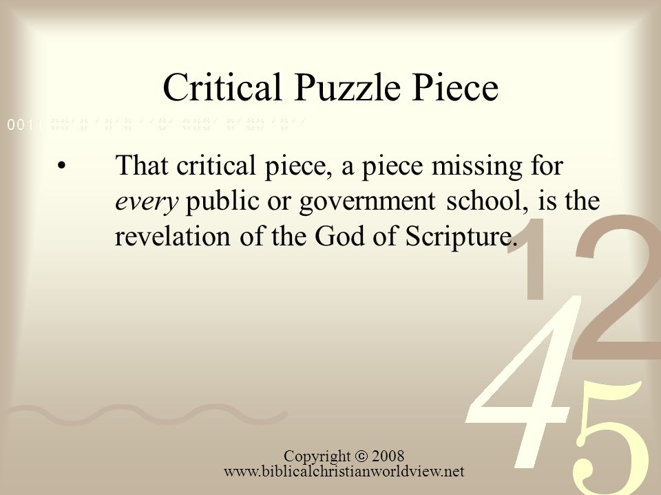 Critical Puzzle Piece That critical piece, a piece missing for every public or government school, is the revelation of the God of Scripture. Copyright