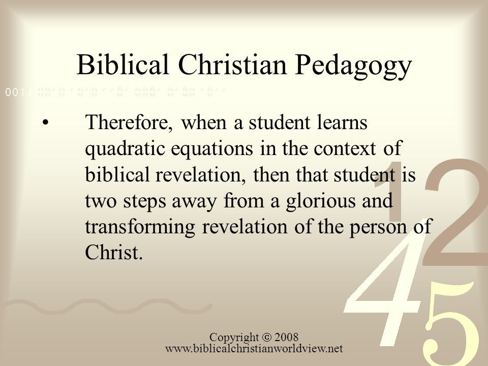 Biblical Christian Pedagogy Therefore, when a student learns quadratic equations in the context of biblical revelation, then that student is two steps
