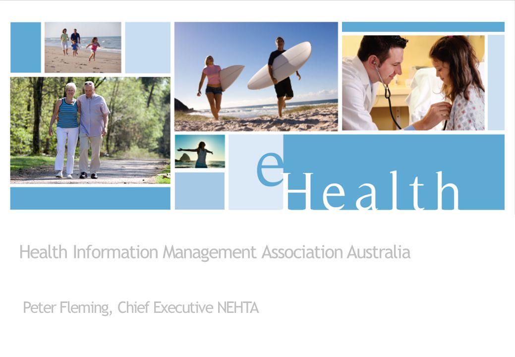 Health Information Management Association Australia Peter Fleming, Chief Executive NEHTA