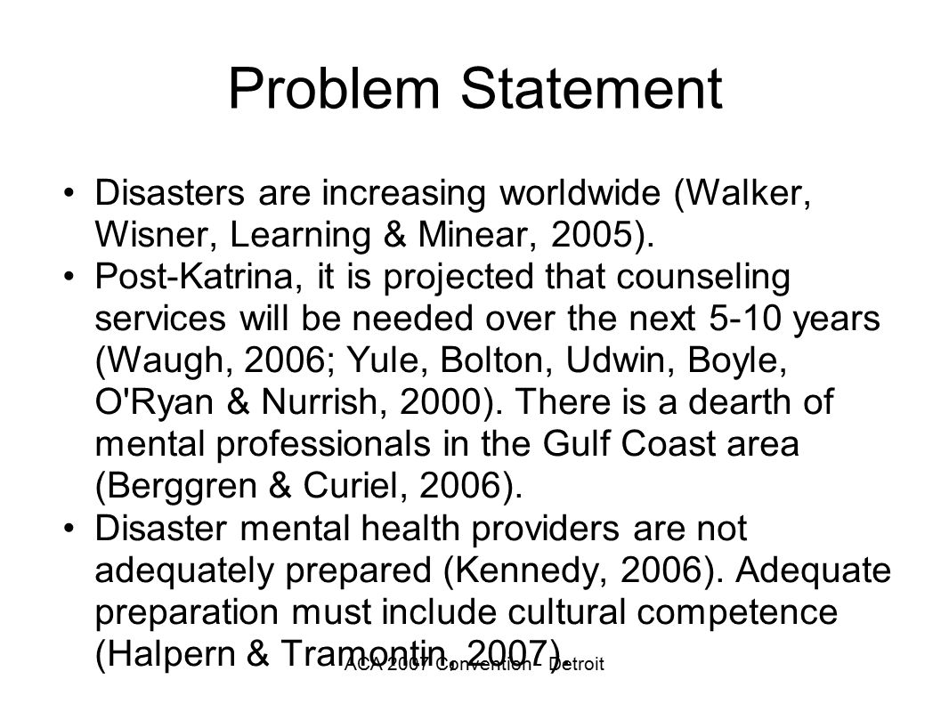 ACA 2007 Convention - Detroit Problem Statement Disasters are increasing worldwide (Walker, Wisner, Learning & Minear, 2005).