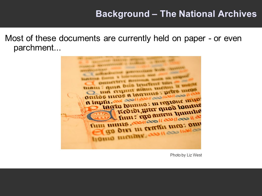 Background – The National Archives Most of these documents are currently held on paper - or even parchment...