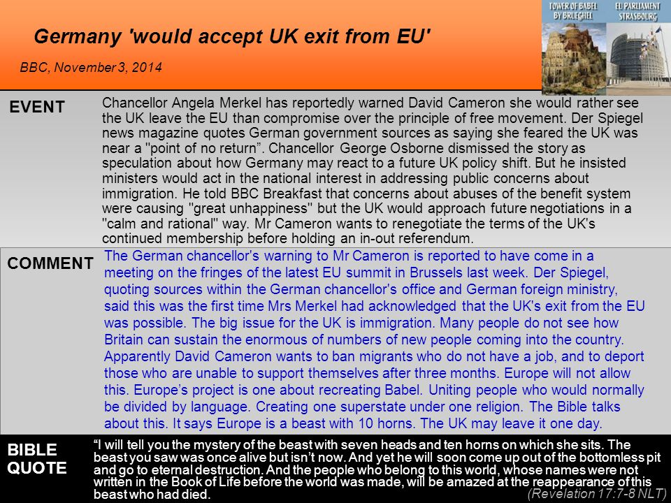 Germany 'would accept UK exit from EU' Chancellor Angela Merkel has reportedly warned David Cameron she would rather see the UK leave the EU than comp