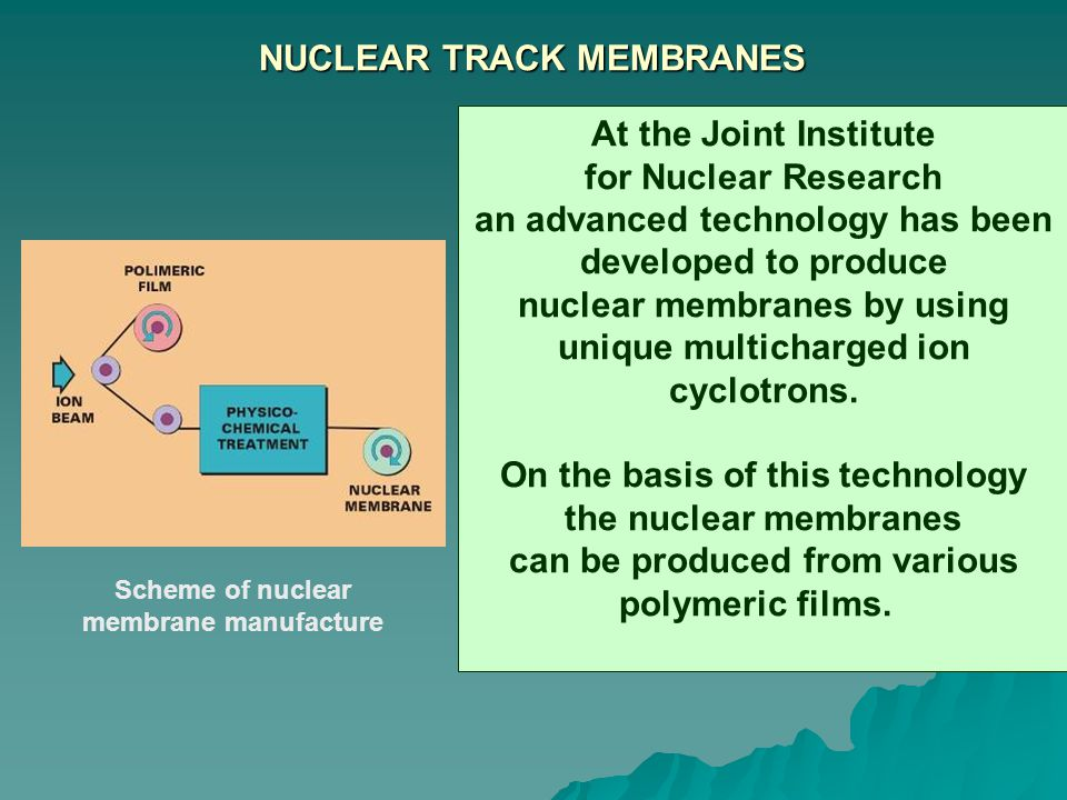 NUCLEAR TRACK MEMBRANES At the Joint Institute for Nuclear Research an advanced technology has been developed to produce nuclear membranes by using un