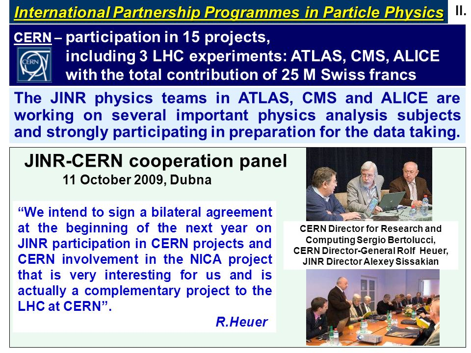 II. International Partnership Programmes in Particle Physics CERN – participation in 15 projects, including 3 LHC experiments: ATLAS, CMS, ALICE with