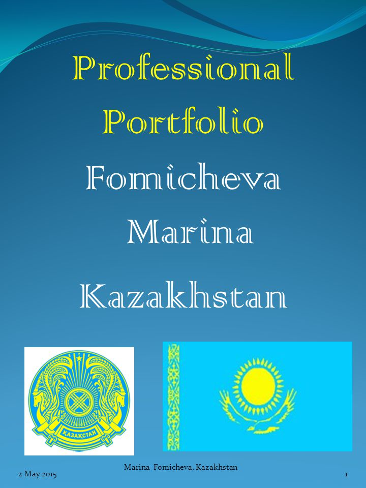 Professional Portfolio Fomicheva Marina Kazakhstan 2 May 2015 Marina Fomicheva, Kazakhstan 1