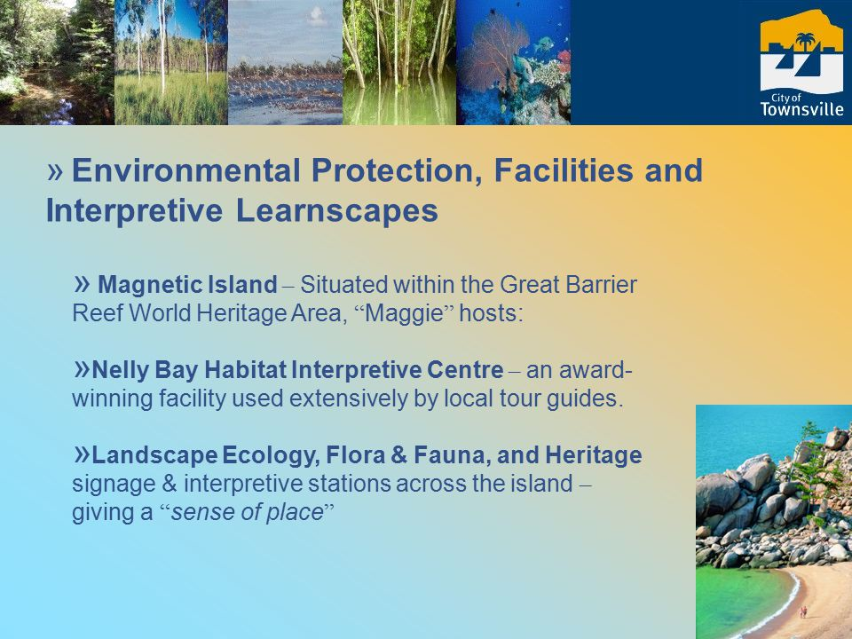 » Environmental Protection, Facilities and Interpretive Learnscapes » Magnetic Island – Situated within the Great Barrier Reef World Heritage Area, Maggie hosts: » Nelly Bay Habitat Interpretive Centre – an award- winning facility used extensively by local tour guides.