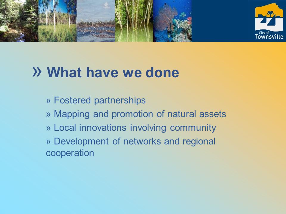 » Fostered partnerships » Mapping and promotion of natural assets » Local innovations involving community » Development of networks and regional cooperation » What have we done