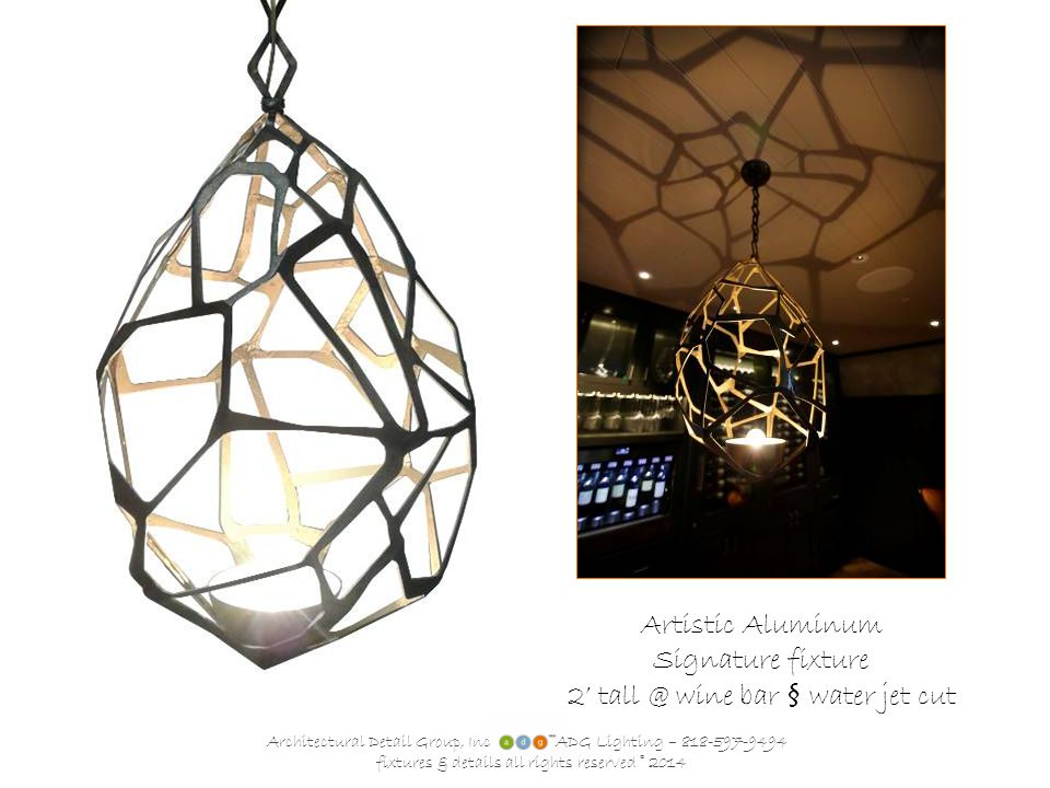 Architectural Detail Group, Inc ADG Lighting – 818-597-9494 fixtures & details all rights reserved © 2014 Artistic Aluminum Signature fixture 2' tall @ wine bar § water jet cut