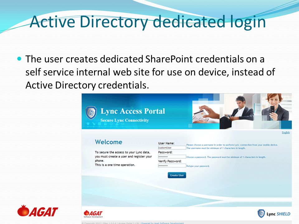 Slide 6 Active Directory dedicated login The user creates dedicated SharePoint credentials on a self service internal web site for use on device, instead of Active Directory credentials.