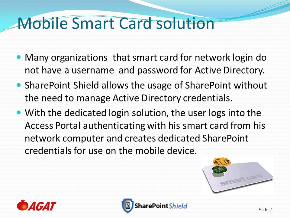 Slide 7 Mobile Smart Card solution Many organizations that smart card for network login do not have a username and password for Active Directory.