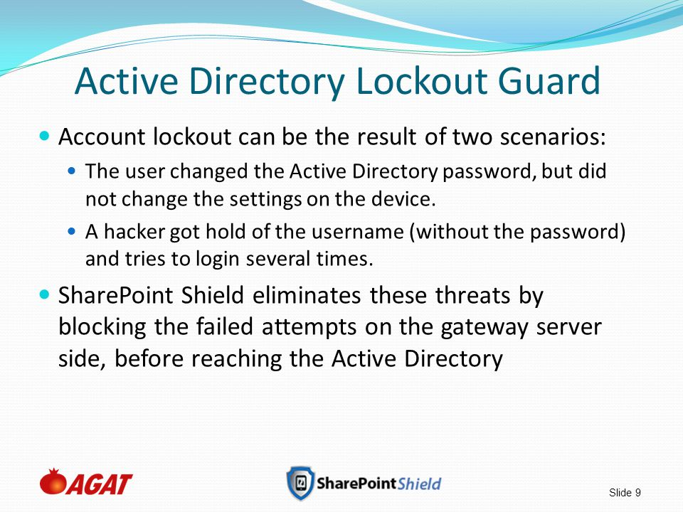 Slide 9 Active Directory Lockout Guard Account lockout can be the result of two scenarios: The user changed the Active Directory password, but did not change the settings on the device.