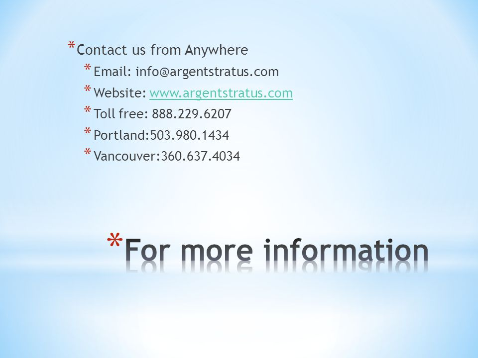 * Contact us from Anywhere * Email: info@argentstratus.com * Website: www.argentstratus.comwww.argentstratus.com * Toll free: 888.229.6207 * Portland: