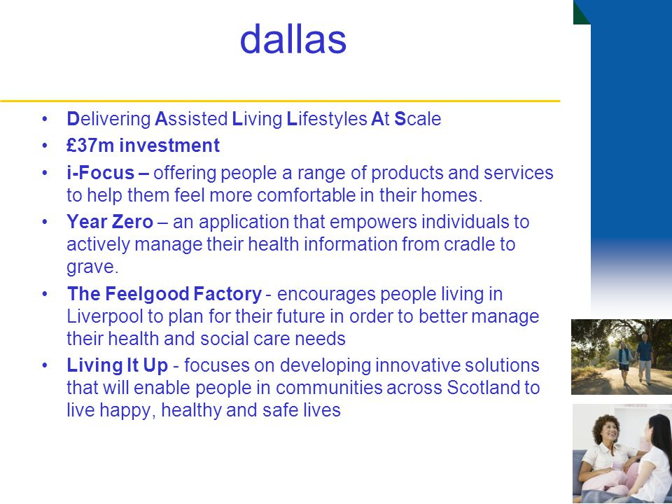 dallas Delivering Assisted Living Lifestyles At Scale £37m investment i-Focus – offering people a range of products and services to help them feel more comfortable in their homes.
