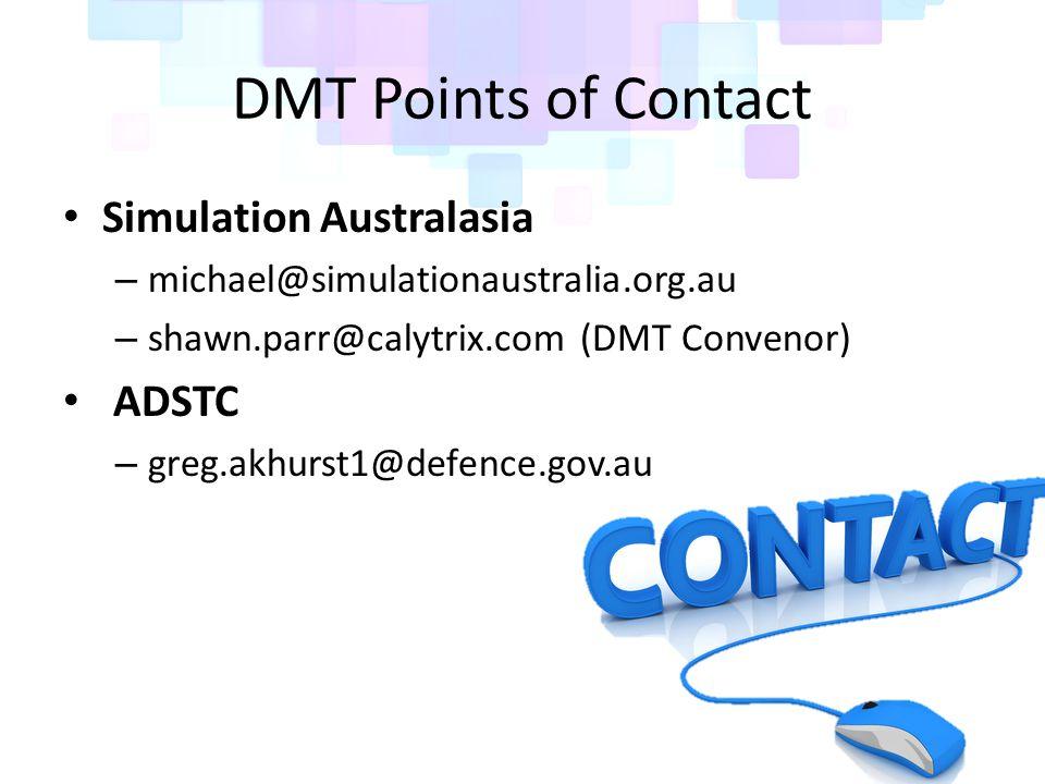 DMT Points of Contact Simulation Australasia – michael@simulationaustralia.org.au – shawn.parr@calytrix.com (DMT Convenor) ADSTC – greg.akhurst1@defence.gov.au