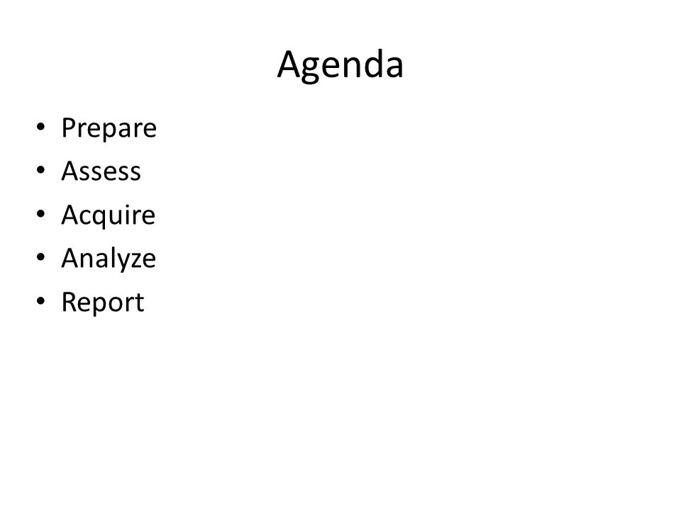 Agenda Prepare Assess Acquire Analyze Report