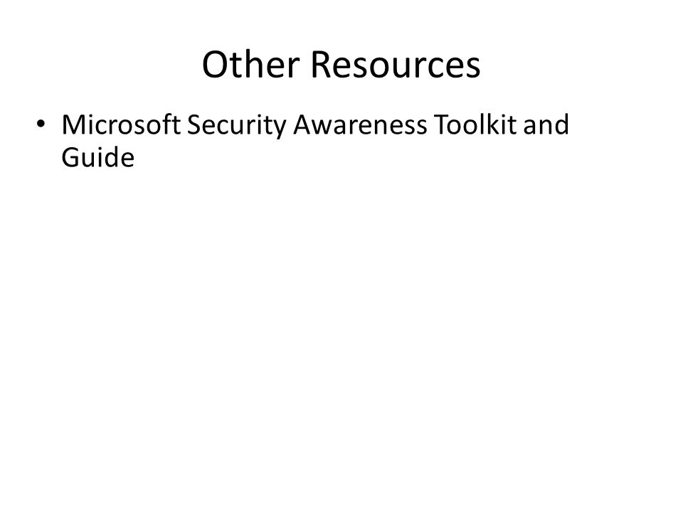 Other Resources Microsoft Security Awareness Toolkit and Guide