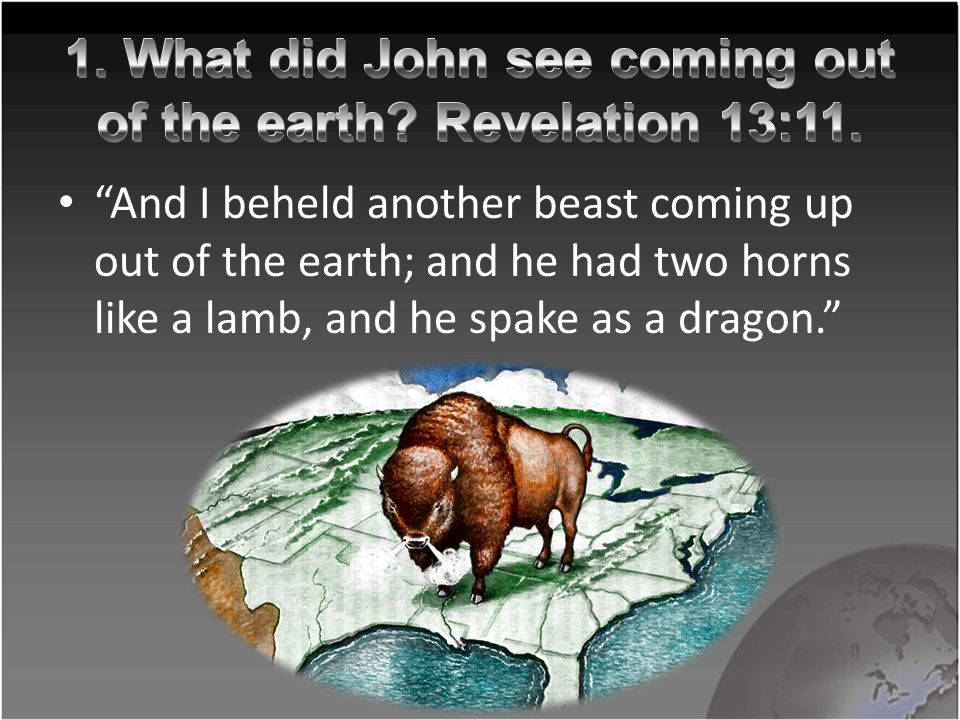 In previous lessons we have learned that beasts in prophecy represent kingdoms, and that the sea and the earth represent, respectively, the eastern and western hemispheres.