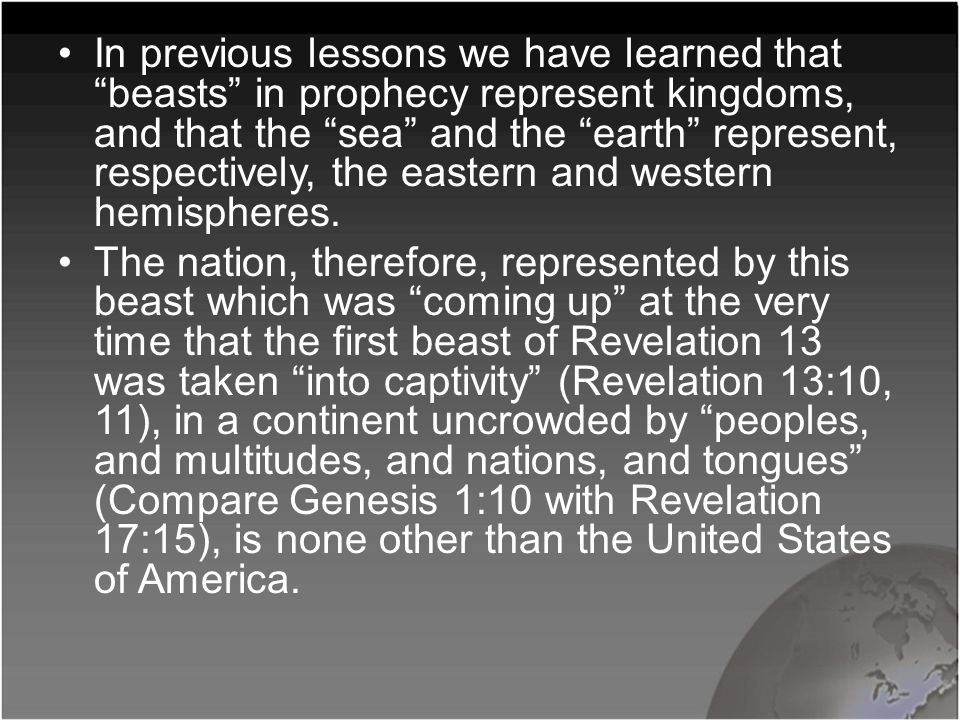 "In previous lessons we have learned that ""beasts"" in prophecy represent kingdoms, and that the ""sea"" and the ""earth"" represent, respectively, the east"