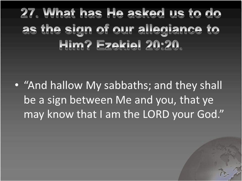 """And hallow My sabbaths; and they shall be a sign between Me and you, that ye may know that I am the LORD your God."""