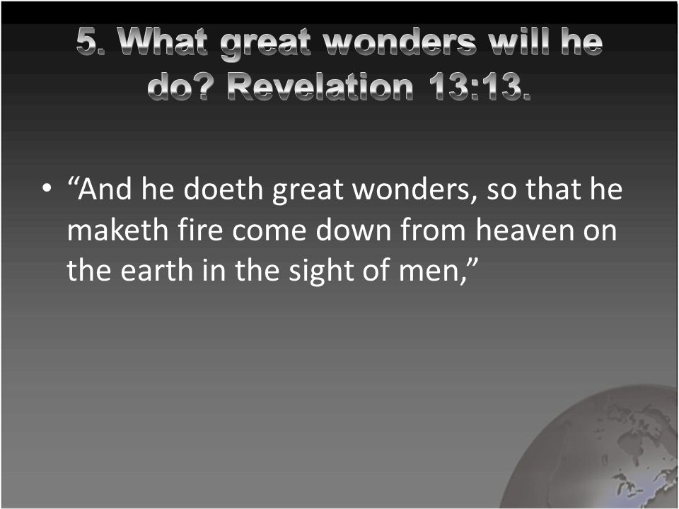 """And he doeth great wonders, so that he maketh fire come down from heaven on the earth in the sight of men,"""