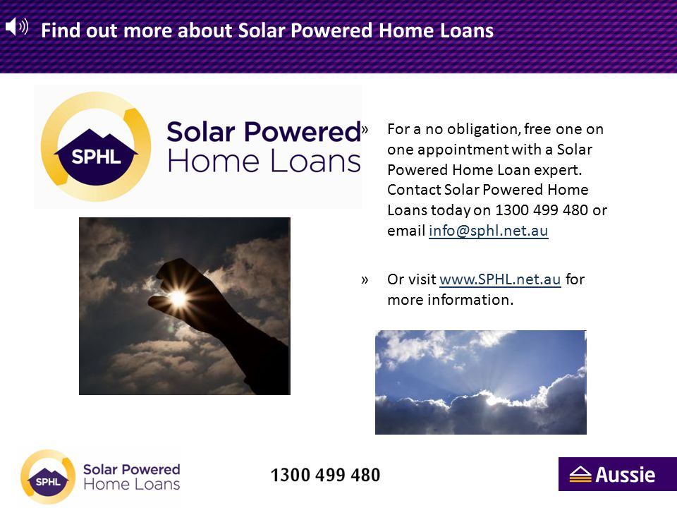 Find out more about Solar Powered Home Loans »For a no obligation, free one on one appointment with a Solar Powered Home Loan expert.