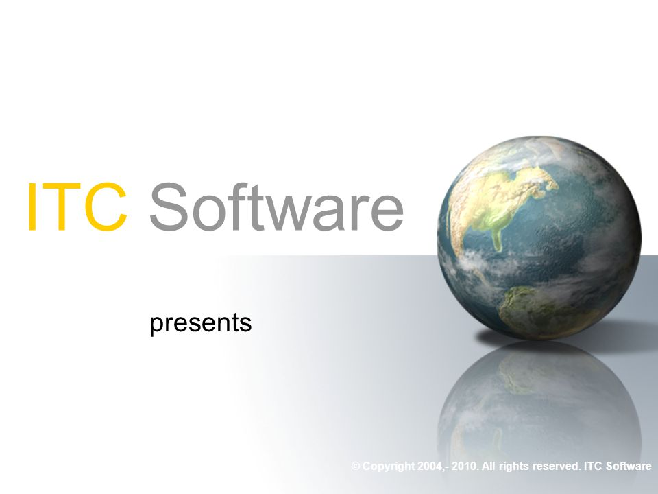 ITC Software presents © Copyright 2004,- 2010. All rights reserved. ITC Software