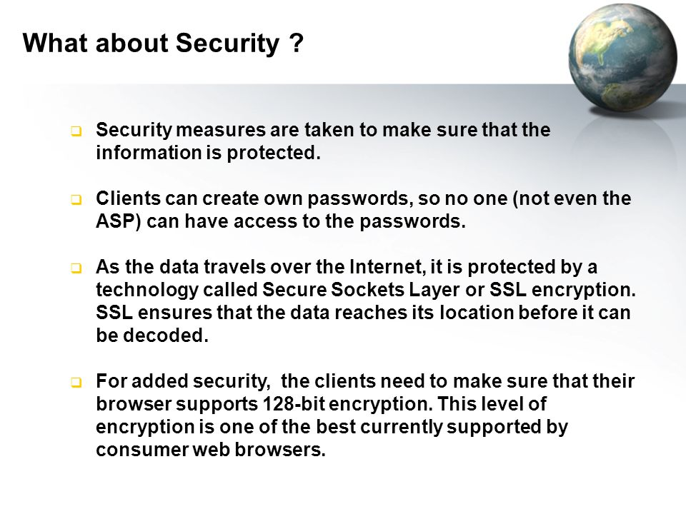  Security measures are taken to make sure that the information is protected.