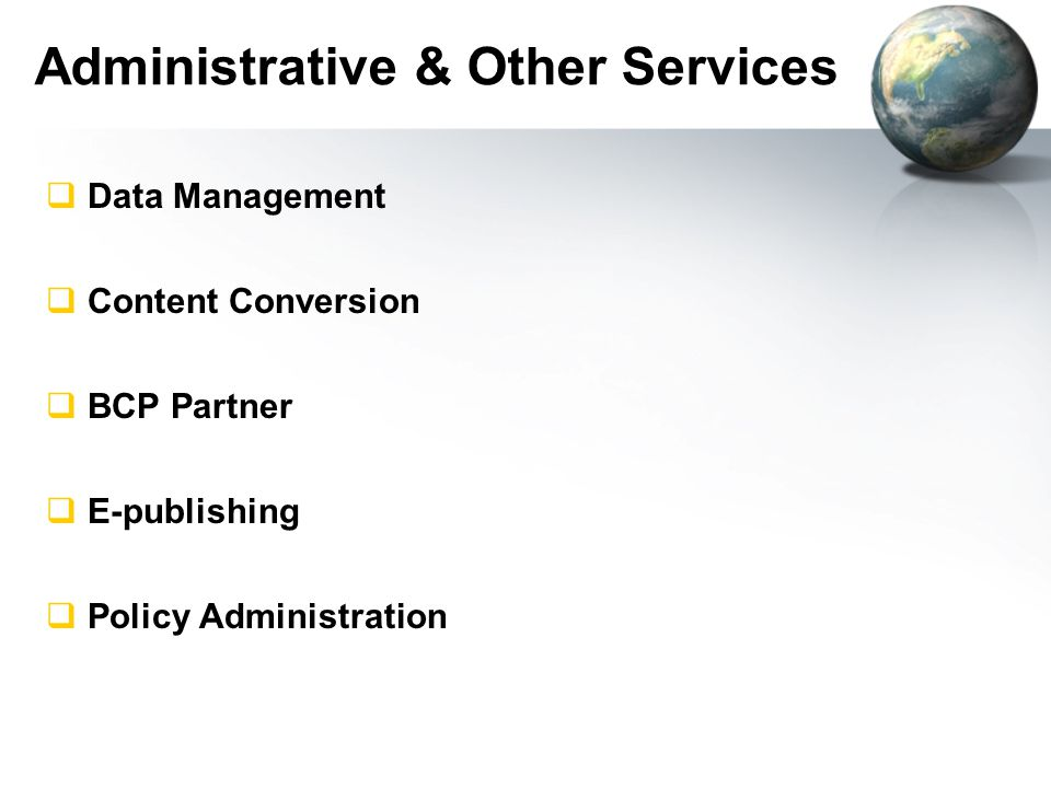  Data Management  Content Conversion  BCP Partner  E-publishing  Policy Administration Administrative & Other Services