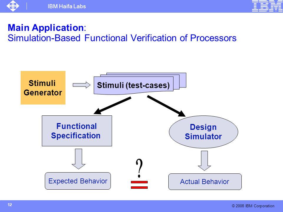 IBM Haifa Labs © 2008 IBM Corporation 12 Main Application: Simulation-Based Functional Verification of Processors Functional Specification Design Simu