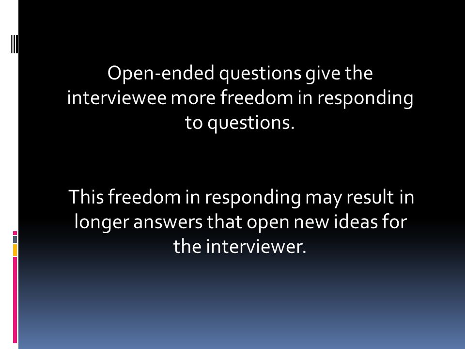 Each student must understand open-ended questions and their relevance to interviewing.