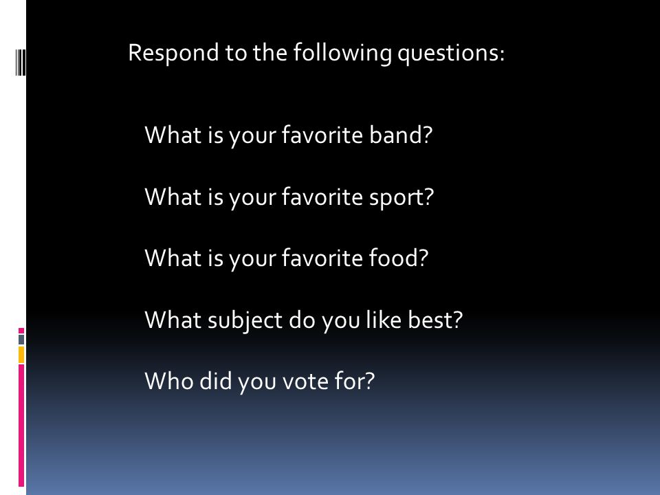 What is your favorite band. What is your favorite sport.